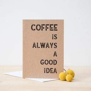 Coffee is Always a Good Idea Card